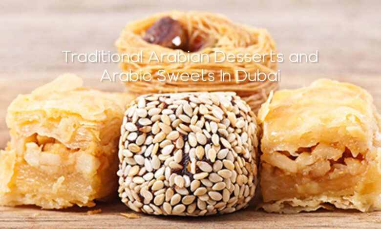 Traditional Arabian Desserts and Arabic Sweets In Dubai