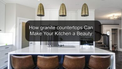 Photo of How granite countertops Can Make Your Kitchen a Beauty