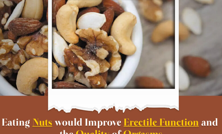Eating nuts would improve erectile function and the quality of orgasms