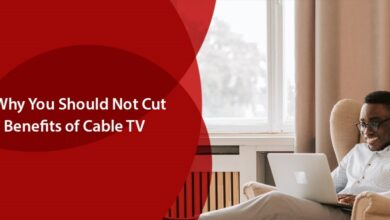 Photo of Top Reasons Why You Should Not Cut the Cords – Benefits of Cable TV
