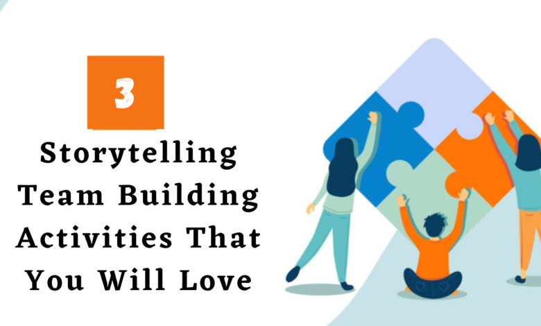 3 Storytelling Team Building Activities That You Will Love